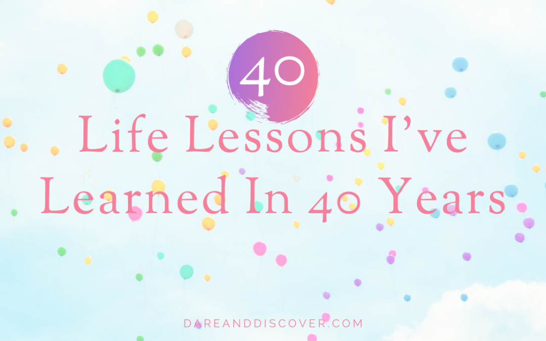 40 Life Lessons I've Learned In 40 Years