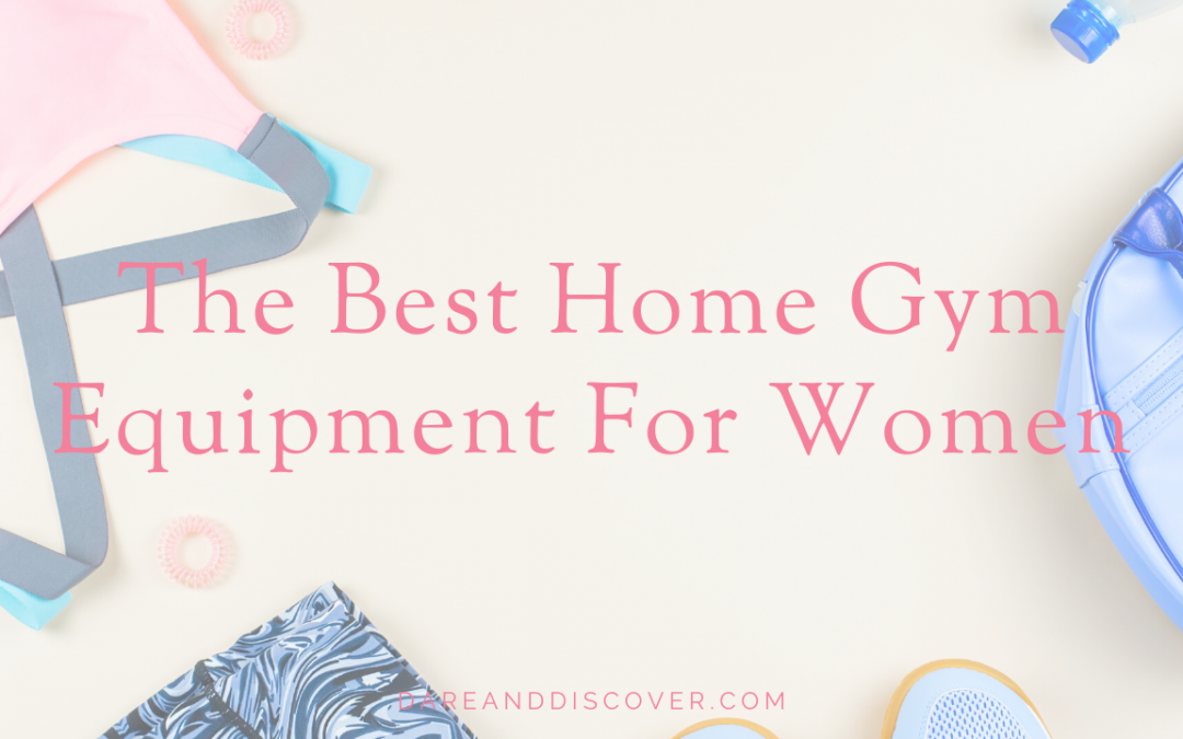 The Best Home Gym Equipment For Women