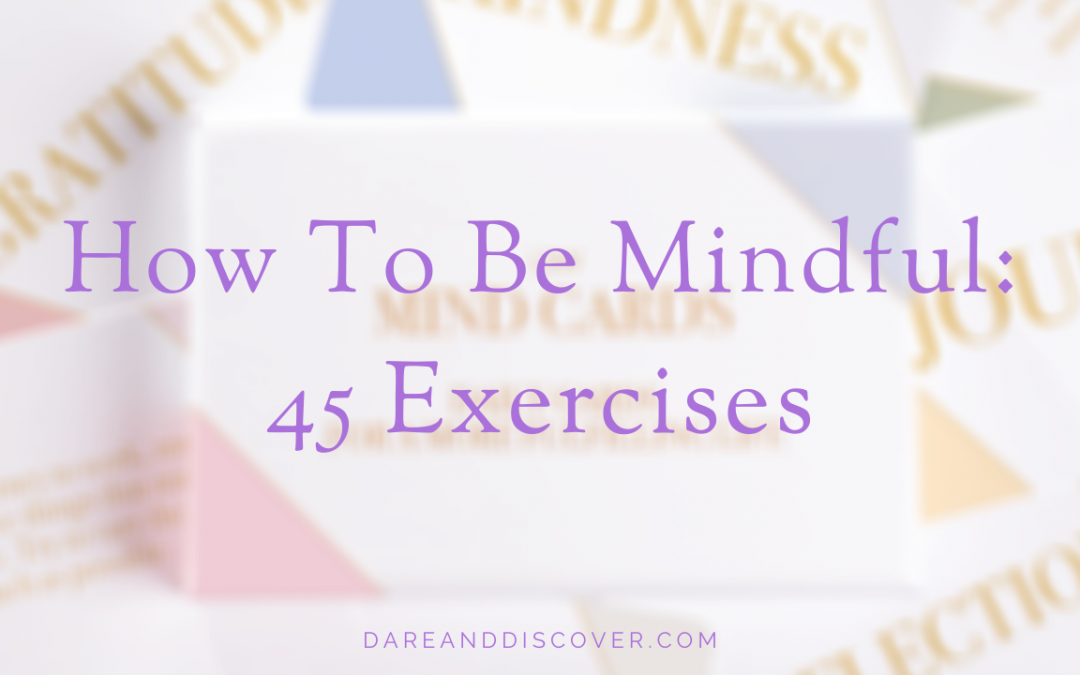 How To Be Mindful – 45 Exercises