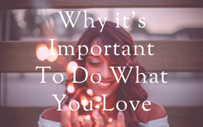 Why It's Important To Do What You Love